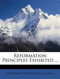 Reformation Principles Exhibited ...