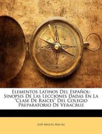 """Elementos Latinos Del Español: Sinopsis De Las Lecciones Dadas En La """"Clase De Raices"""" Del Colegio Preparatorio De Veracruz"""