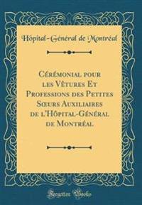 Ceremonial Pour Les Vetures Et Professions Des Petites Soeurs Auxiliaires de l'Hopital-General de Montreal (Classic Reprint)