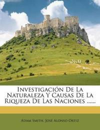 Investigación De La Naturaleza Y Causas De La Riqueza De Las Naciones ......