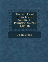 The works of John Locke Volume 5