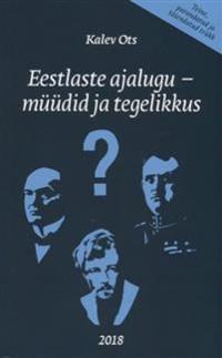 Eestlaste ajalugu - müüdid ja tegelikkus.teine,parandatud ja täiendatud trükk