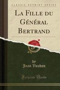 La Fille du Général Bertrand (Classic Reprint)