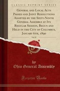 General and Local Acts Passed and Joint Resolutions Adopted by the Sixty-Ninth General Assembly at Its Regular Session, Begun and Held in the City of Columbus, January 6th, 1890, Vol. 87 (Classic Reprint)