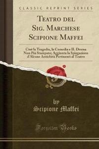 Teatro del Sig. Marchese Scipione Maffei