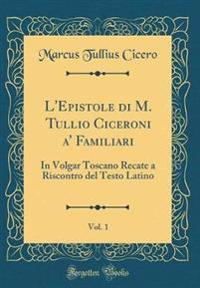 L'Epistole Di M. Tullio Ciceroni A' Familiari, Vol. 1