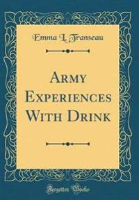 Army Experiences with Drink (Classic Reprint)