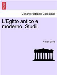 L'Egitto Antico E Moderno. Studii.