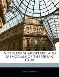 Notes On Shakespeare: And Memorials of the Urban Club