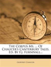 The Corpus Ms. ... Of Chaucer's Canterbury Tales, Ed. By F.j. Furnivall...