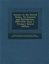 Income in the United States, Its Amount and Distribution, 1909-1919, Issue 1