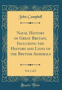 Naval History of Great Britain, Including the History and Lives of the British Admirals, Vol. 2 of 8 (Classic Reprint)