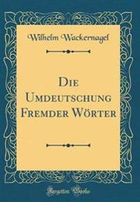 Die Umdeutschung Fremder Woerter (Classic Reprint)