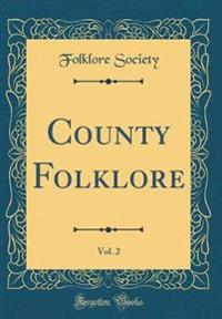 County Folklore, Vol. 2 (Classic Reprint)