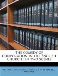 The comedy of convocation in the English Church : in two scenes