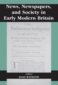 News, Newspapers, and Society in Early Modern Britain