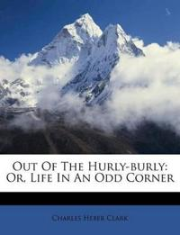 Out Of The Hurly-burly: Or, Life In An Odd Corner