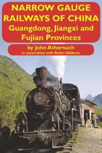Narrow Gauge Railways of China: Guangdong, Jiangxi and Fujian Provinces