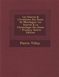 Les Sources & L'évolution Des Essais De Montaigne: Les Sources & La Chronologie Des Essais
