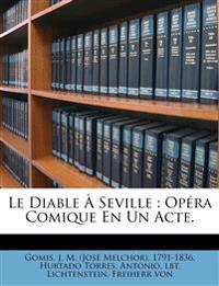 Le Diable À Seville : Opéra Comique En Un Acte.
