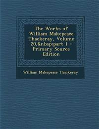 The Works of William Makepeace Thackeray, Volume 20, Part 1 - Primary Source Edition
