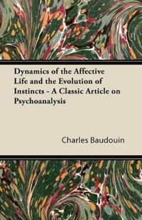 Dynamics of the Affective Life and the Evolution of Instincts - A Classic Article on Psychoanalysis