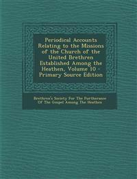 Periodical Accounts Relating to the Missions of the Church of the United Brethren Established Among the Heathen, Volume 10