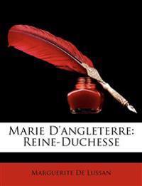 Marie D'Angleterre: Reine-Duchesse