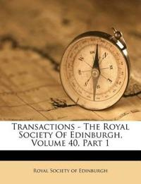 Transactions - The Royal Society Of Edinburgh, Volume 40, Part 1