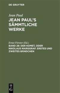 Jean Paul's S mmtliche Werke, Band 28, Der Komet, Oder Nikolaus Marggraf. Erstes Und Zweites B ndchen