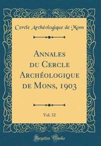 Annales Du Cercle Arch�ologique de Mons, 1903, Vol. 32 (Classic Reprint)