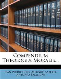 Compendium Theologiæ Moralis...