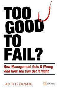 Too good to fail? - why management gets it wrong and how you can get it rig