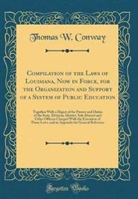 Compilation of the Laws of Louisiana, Now in Force, for the Organization and Support of a System of Public Education