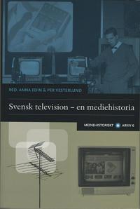 Svensk television : en mediehistoria