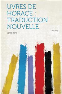 Uvres de Horace: Traduction Nouvelle Volume 1