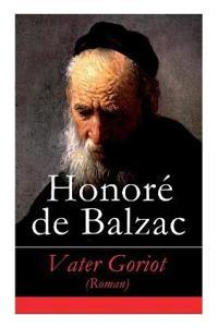 Vater Goriot (Roman) - Vollst ndige Deutsche Ausgabe