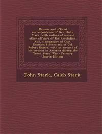 Memoir and Official Correspondence of Gen. John Stark, with Notices of Several Other Officers of the Revolution. Also, a Biography of Capt. Phinehas S