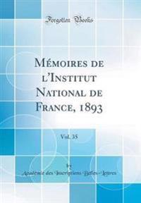 Memoires de l'Institut National de France, 1893, Vol. 35 (Classic Reprint)
