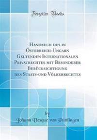 Handbuch Des in  sterreich-Ungarn Geltenden Internationalen Privatrechtes Mit Besonderer Ber cksichtigung Des Staats-Und V lkerrechtes (Classic Reprint)