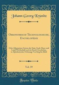 Oekonomisch-Technologische, Encyklopa¨die, Vol. 39