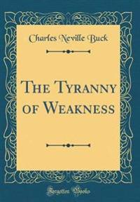 The Tyranny of Weakness (Classic Reprint)