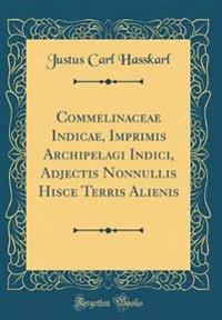 Commelinaceae Indicae, Imprimis Archipelagi Indici, Adjectis Nonnullis Hisce Terris Alienis (Classic Reprint)