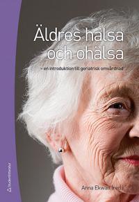 Äldres hälsa och ohälsa : en introduktion till geriatrisk omvårdnad