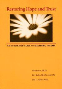 Restoring Hope and Trust: An Illustrated Guide to Mastering Trauma