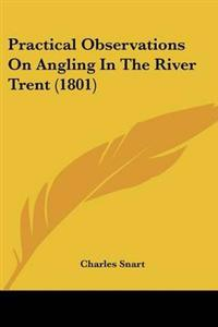 Practical Observations on Angling in the River Trent