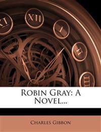 Robin Gray: A Novel...
