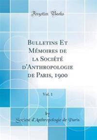 Bulletins Et M moires de la Soci t  d'Anthropologie de Paris, 1900, Vol. 1 (Classic Reprint)