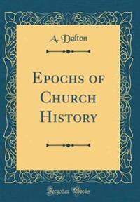 Epochs of Church History (Classic Reprint)