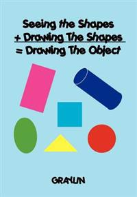 Seeing the Shapes + Drawing the Shapes = Drawing the Object